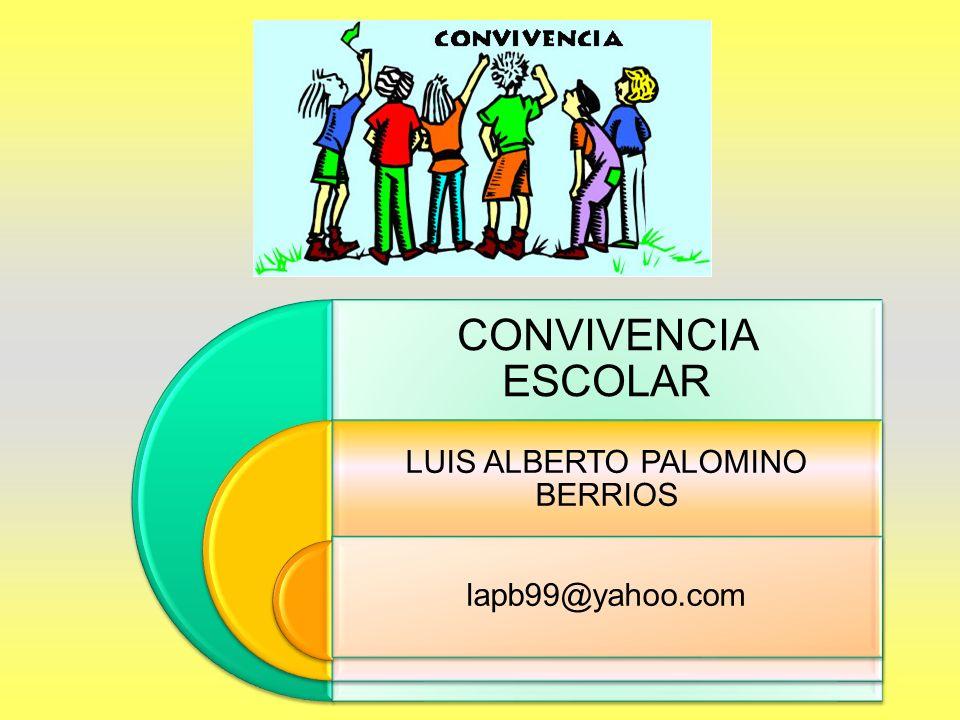 CONVIVENCIA ESCOLAR LUIS ALBERTO PALOMINO BERRIOS lapb99@yahoo.com