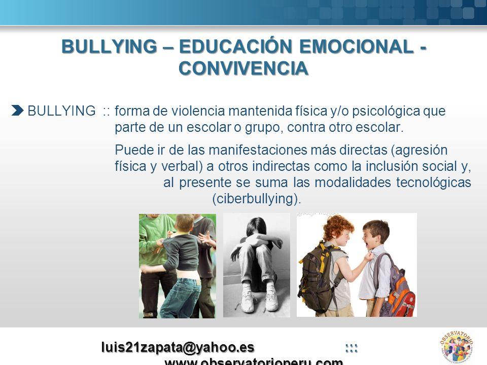 BULLYING – EDUCACIÓN EMOCIONAL - CONVIVENCIA BULLYING ::forma de violencia mantenida física y/o psicológica que parte de un escolar o grupo, contra ot