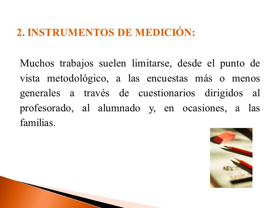 2. INSTRUMENTOS DE MEDICIÓN: Muchos trabajos suelen limitarse, desde el punto de vista metodológico, a las encuestas más o menos generales a través de