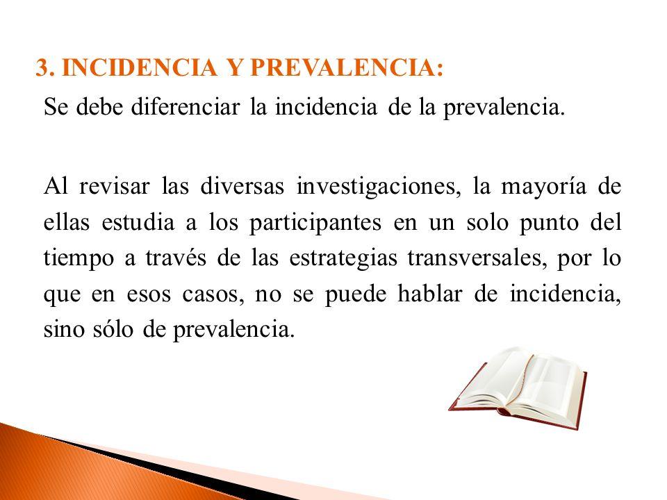 3. INCIDENCIA Y PREVALENCIA: Se debe diferenciar la incidencia de la prevalencia. Al revisar las diversas investigaciones, la mayoría de ellas estudia