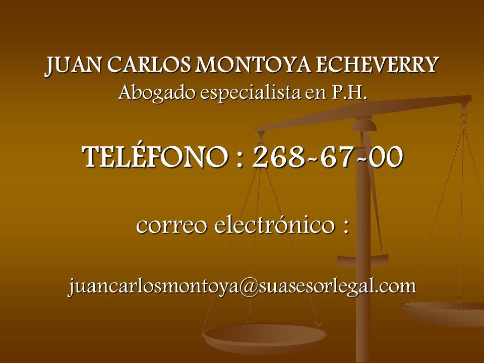 JUAN CARLOS MONTOYA ECHEVERRY Abogado especialista en P.H. TELÉFONO : 268-67-00 correo electrónico : juancarlosmontoya@suasesorlegal.com