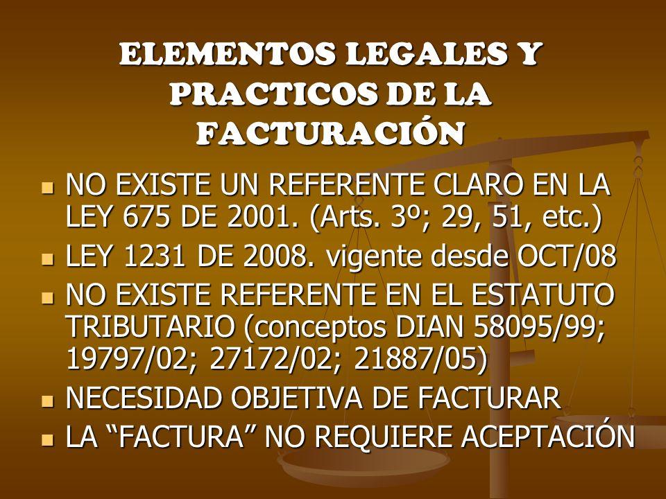 ELEMENTOS LEGALES Y PRACTICOS DE LA FACTURACIÓN NO EXISTE UN REFERENTE CLARO EN LA LEY 675 DE 2001. (Arts. 3º; 29, 51, etc.) NO EXISTE UN REFERENTE CL
