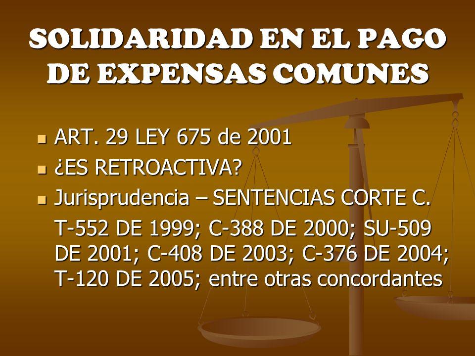 SOLIDARIDAD EN EL PAGO DE EXPENSAS COMUNES ART. 29 LEY 675 de 2001 ART. 29 LEY 675 de 2001 ¿ES RETROACTIVA? ¿ES RETROACTIVA? Jurisprudencia – SENTENCI