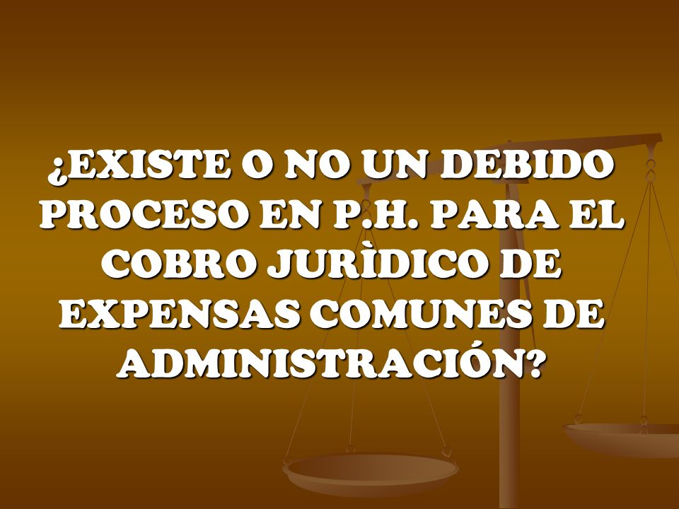 ¿EXISTE O NO UN DEBIDO PROCESO EN P.H. PARA EL COBRO JURÌDICO DE EXPENSAS COMUNES DE ADMINISTRACIÓN?