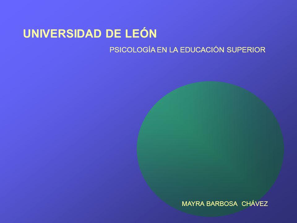 UNIVERSIDAD DE LEÓN MAYRA BARBOSA CHÁVEZ PSICOLOGÍA EN LA EDUCACIÓN SUPERIOR