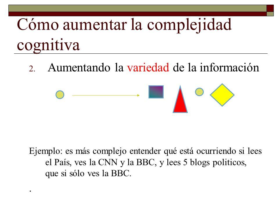 Cómo aumentar la complejidad cognitiva 2. Aumentando la variedad de la información Ejemplo: es más complejo entender qué está ocurriendo si lees el Pa