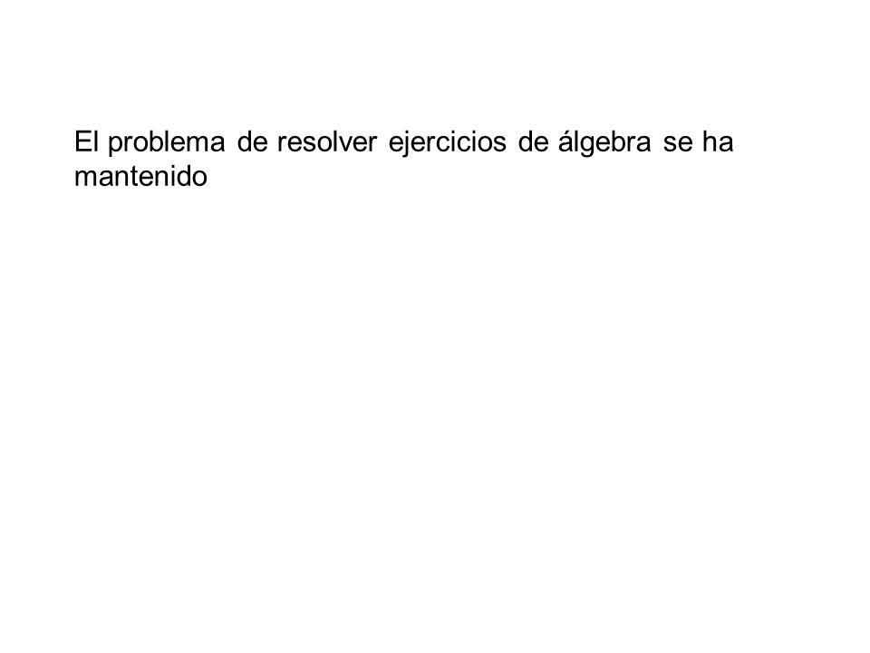 El problema de resolver ejercicios de álgebra se ha mantenido