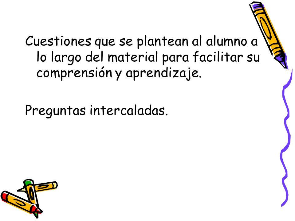 Cuestiones que se plantean al alumno a lo largo del material para facilitar su comprensión y aprendizaje. Preguntas intercaladas.