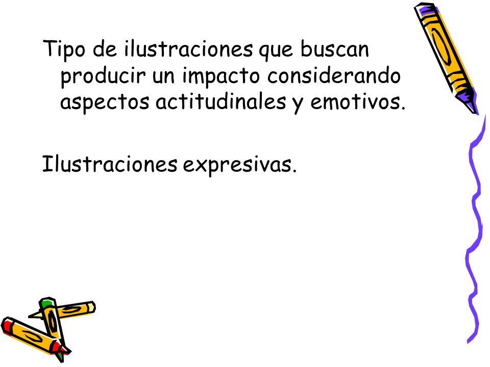 Tipo de ilustraciones que buscan producir un impacto considerando aspectos actitudinales y emotivos. Ilustraciones expresivas.