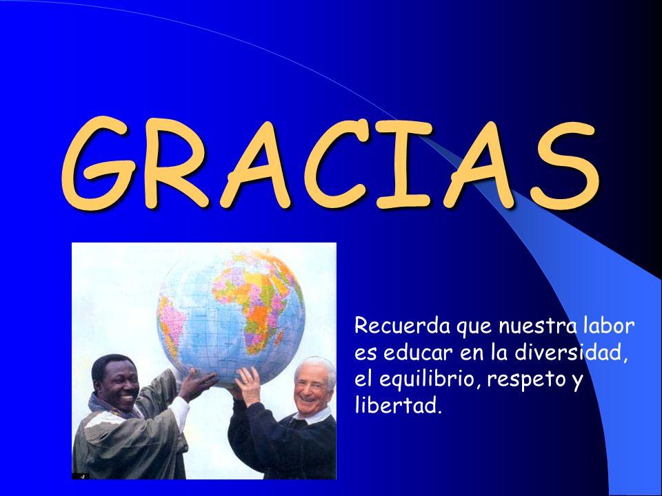GRACIAS Recuerda que nuestra labor es educar en la diversidad, el equilibrio, respeto y libertad.