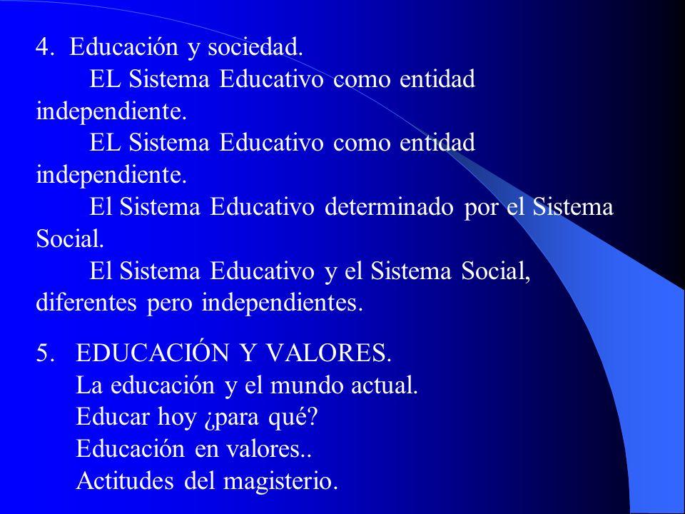 4. Educación y sociedad. EL Sistema Educativo como entidad independiente. EL Sistema Educativo como entidad independiente. El Sistema Educativo determ