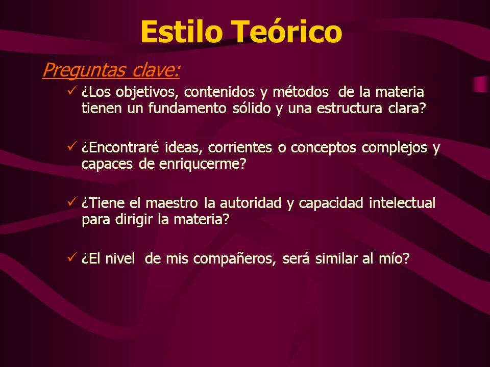 Estilo Teórico Preguntas clave: ¿Los objetivos, contenidos y métodos de la materia tienen un fundamento sólido y una estructura clara? ¿Encontraré ide