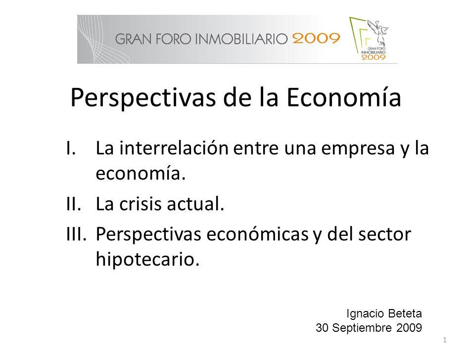 Perspectivas de la Economía I.La interrelación entre una empresa y la economía. II.La crisis actual. III.Perspectivas económicas y del sector hipoteca