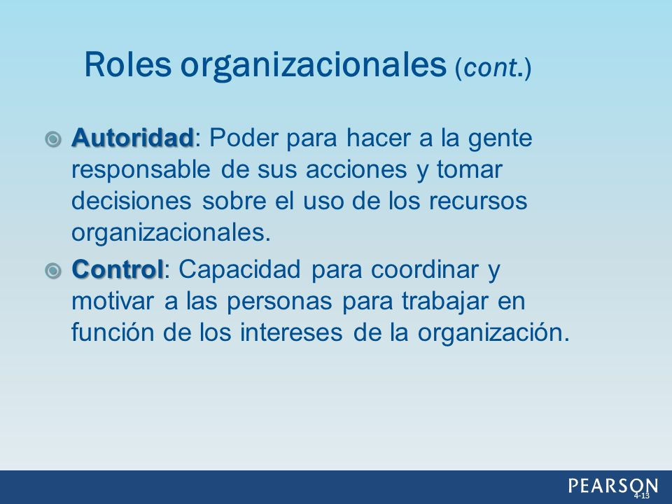 Autoridad Autoridad: Poder para hacer a la gente responsable de sus acciones y tomar decisiones sobre el uso de los recursos organizacionales. Control