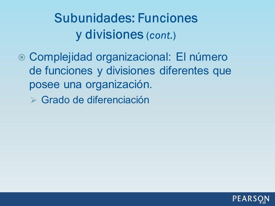 Complejidad organizacional: El número de funciones y divisiones diferentes que posee una organización. Grado de diferenciación Subunidades: Funciones