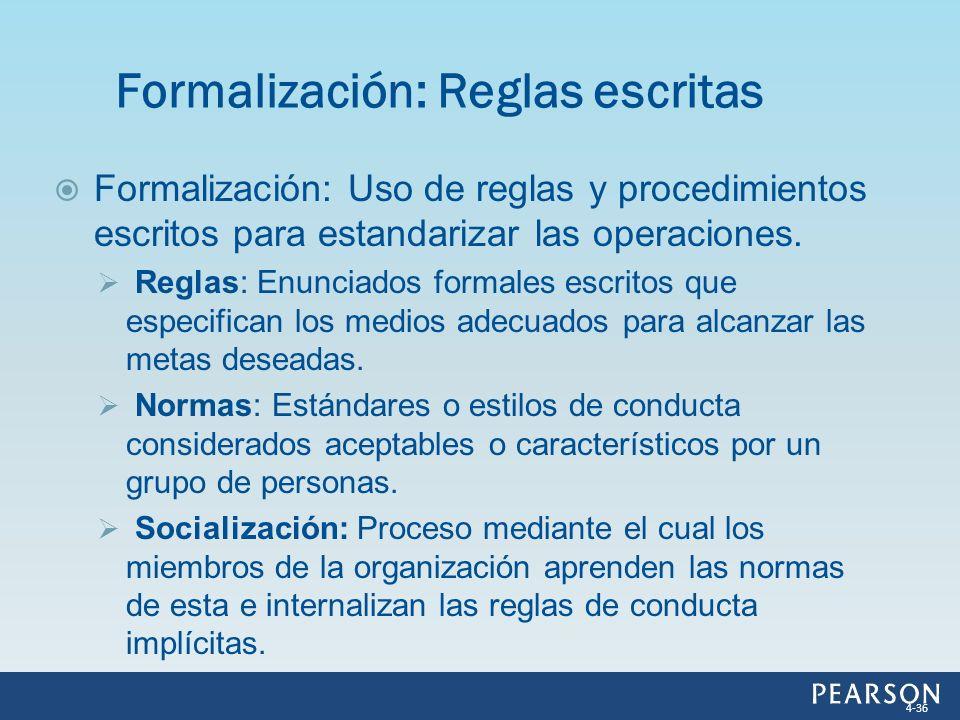 Formalización: Uso de reglas y procedimientos escritos para estandarizar las operaciones. Reglas: Enunciados formales escritos que especifican los med
