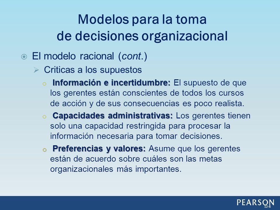 El modelo racional (cont.) Criticas a los supuestos Información e incertidumbre: o Información e incertidumbre: El supuesto de que los gerentes están