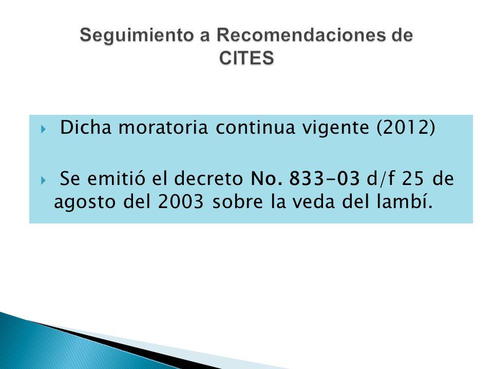 Dicha moratoria continua vigente (2012) Se emitió el decreto No. 833-03 d/f 25 de agosto del 2003 sobre la veda del lambí.