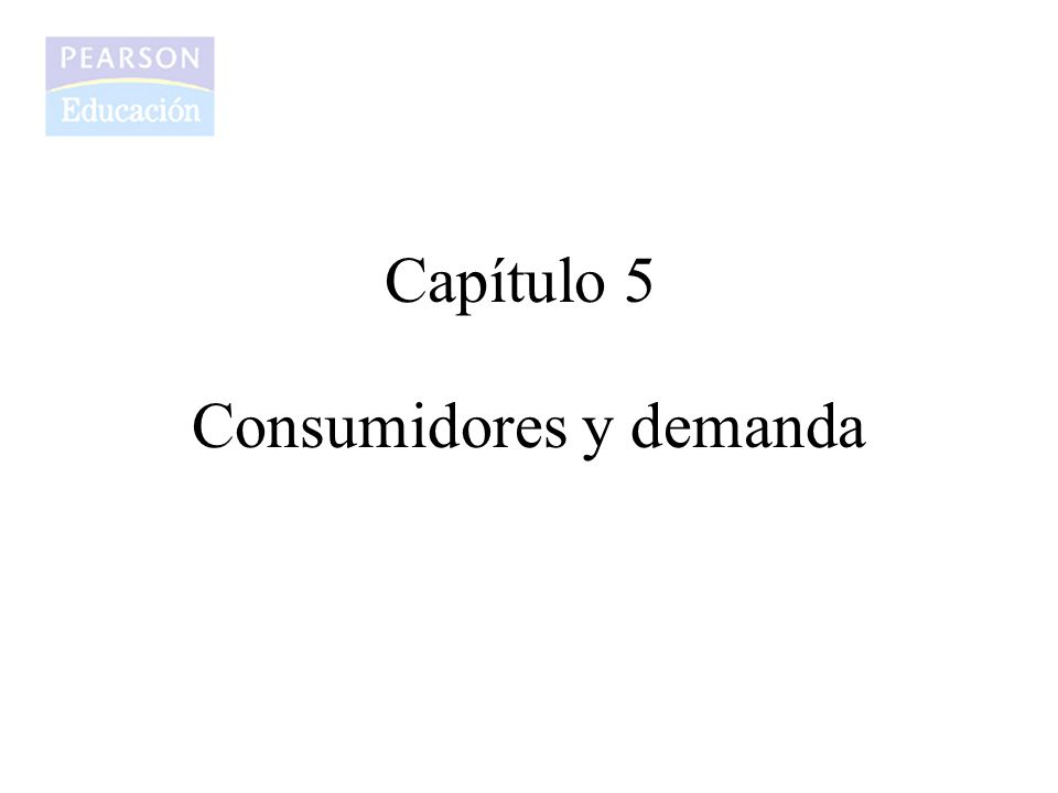 Capítulo 5 Consumidores y demanda