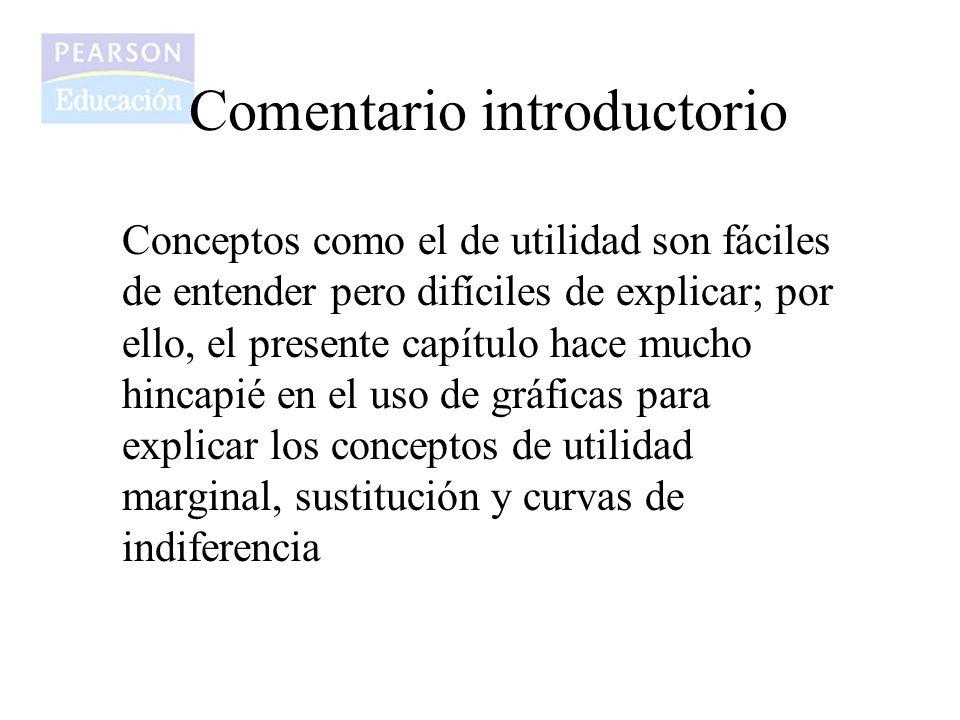Comentario introductorio Conceptos como el de utilidad son fáciles de entender pero difíciles de explicar; por ello, el presente capítulo hace mucho h