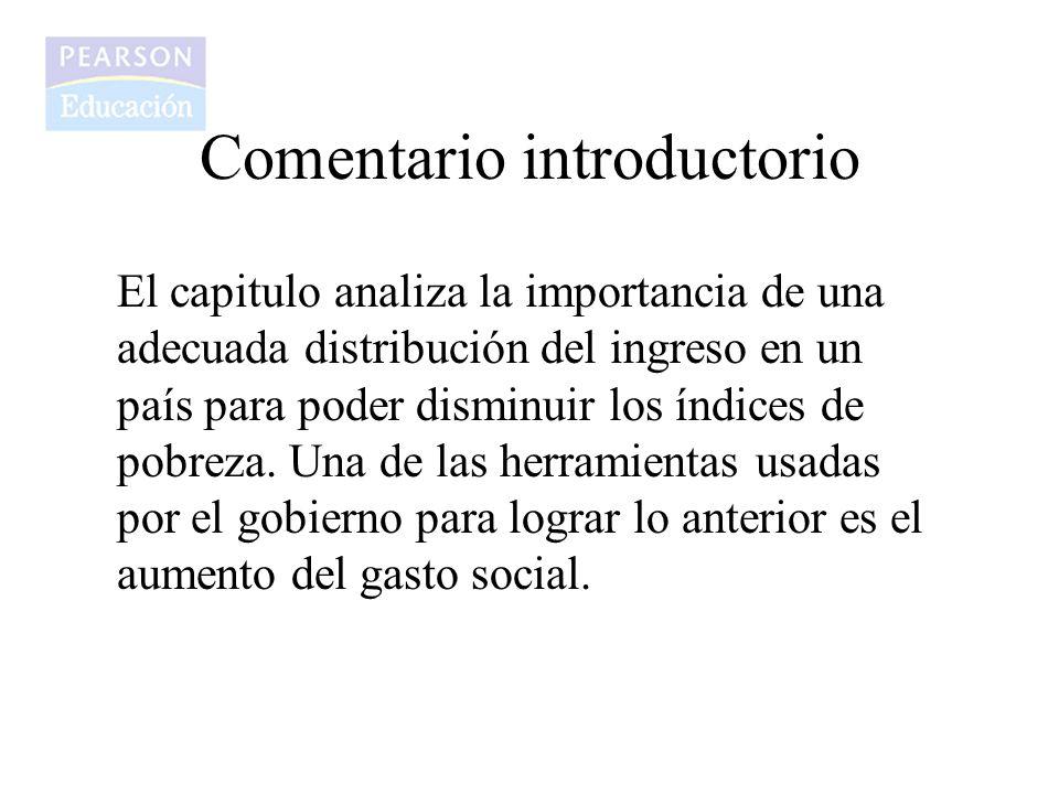 Comentario introductorio El capitulo analiza la importancia de una adecuada distribución del ingreso en un país para poder disminuir los índices de po