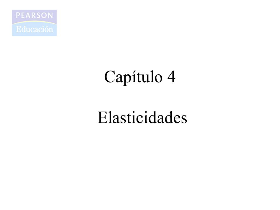 Capítulo 4 Elasticidades