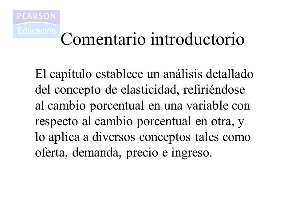Comentario introductorio El capítulo establece un análisis detallado del concepto de elasticidad, refiriéndose al cambio porcentual en una variable co