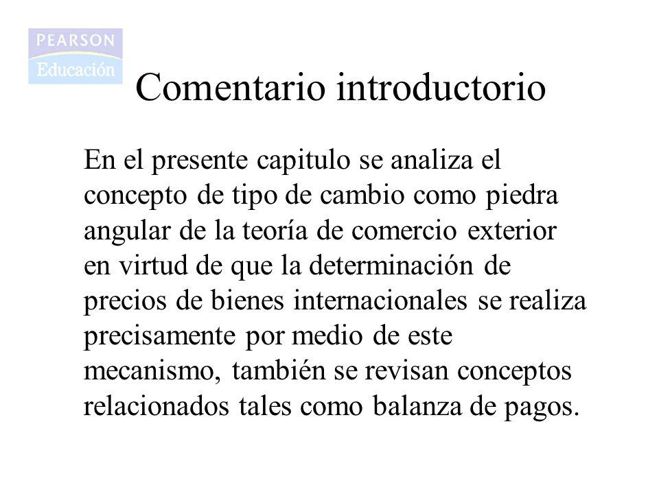 Comentario introductorio En el presente capitulo se analiza el concepto de tipo de cambio como piedra angular de la teoría de comercio exterior en vir