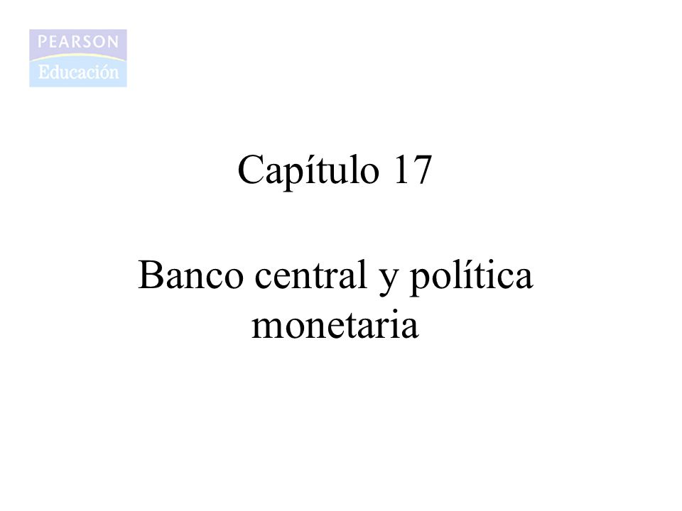 Capítulo 17 Banco central y política monetaria