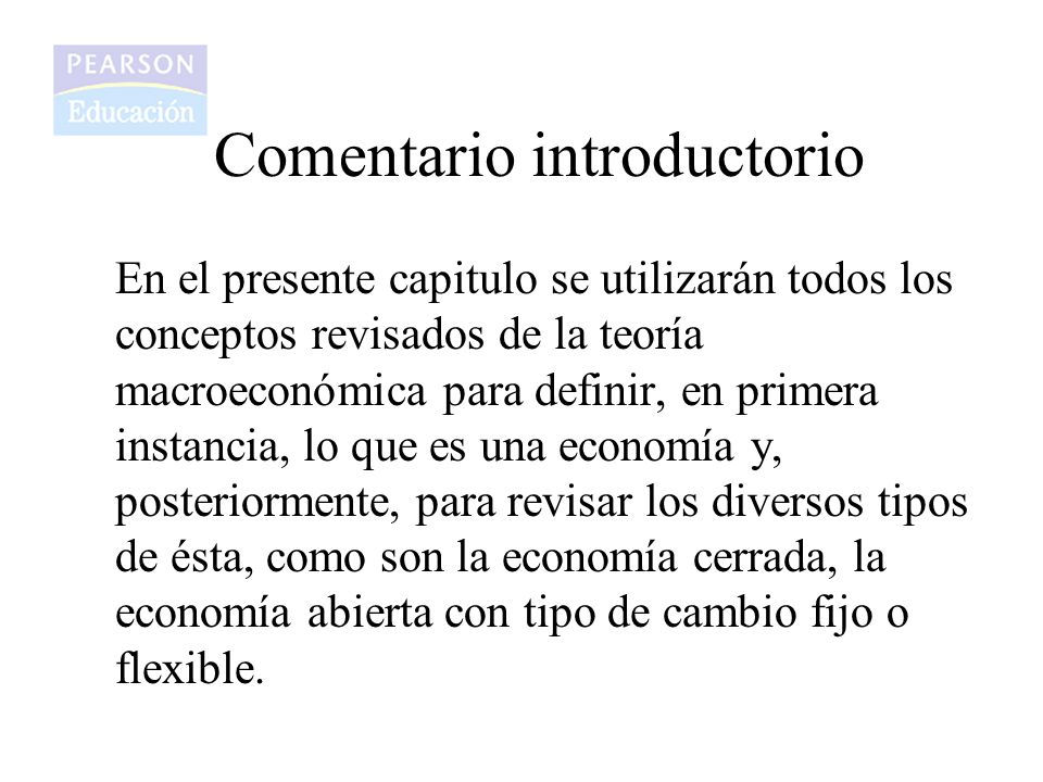 Comentario introductorio En el presente capitulo se utilizarán todos los conceptos revisados de la teoría macroeconómica para definir, en primera inst