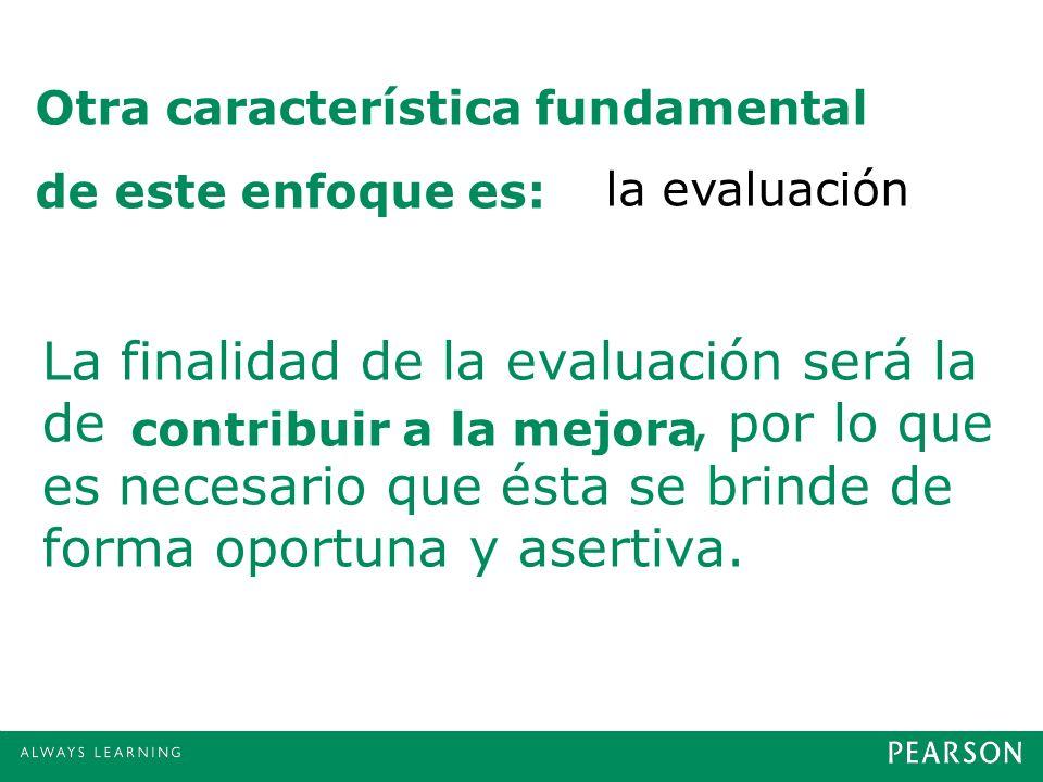 La finalidad de la evaluación será la de, por lo que es necesario que ésta se brinde de forma oportuna y asertiva. contribuir a la mejora Otra caracte