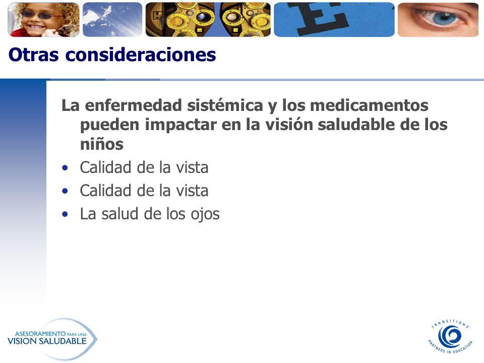 Otras consideraciones La enfermedad sistémica y los medicamentos pueden impactar en la visión saludable de los niños Calidad de la vista La salud de l
