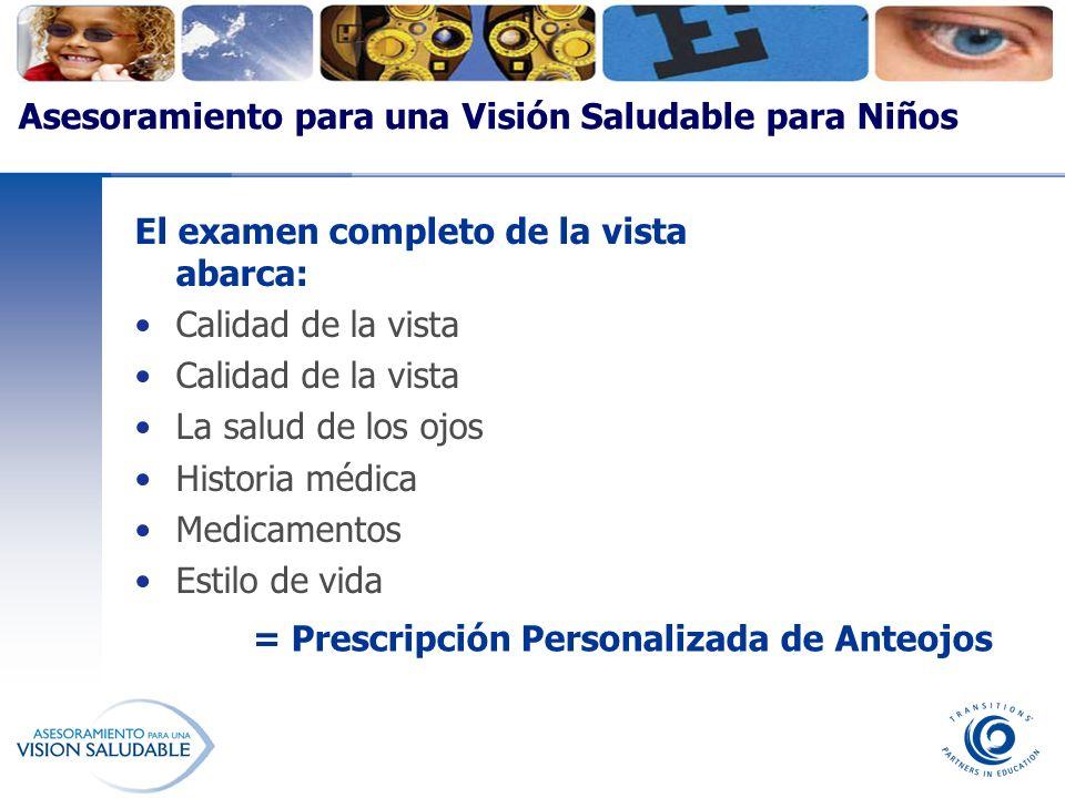 Asesoramiento para una Visión Saludable para Niños El examen completo de la vista abarca: Calidad de la vista La salud de los ojos Historia médica Med