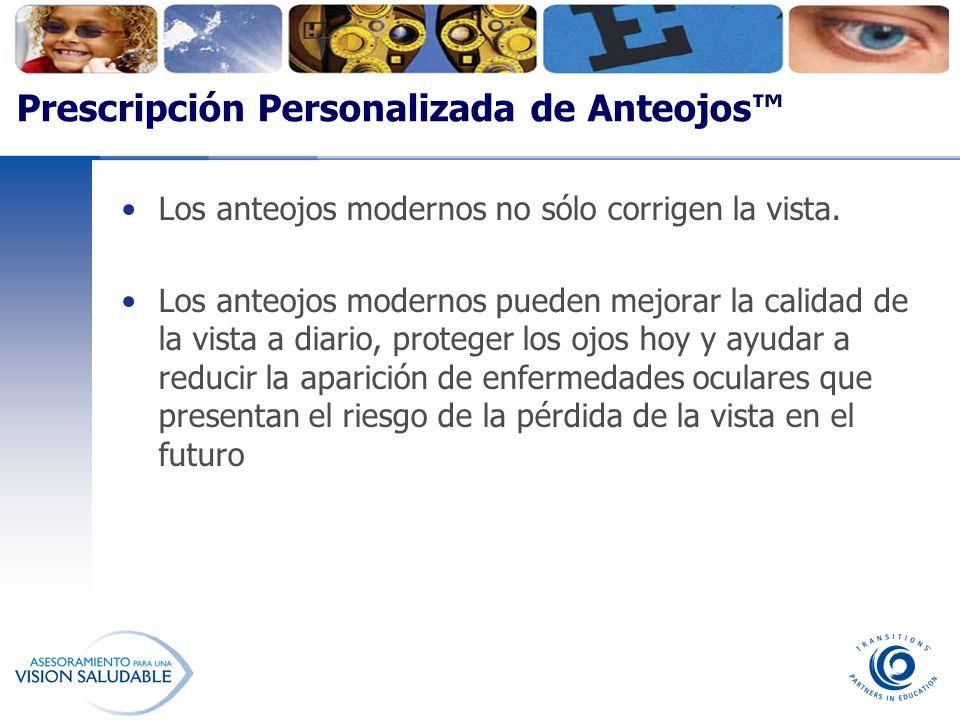 Prescripción Personalizada de Anteojos Los anteojos modernos no sólo corrigen la vista. Los anteojos modernos pueden mejorar la calidad de la vista a