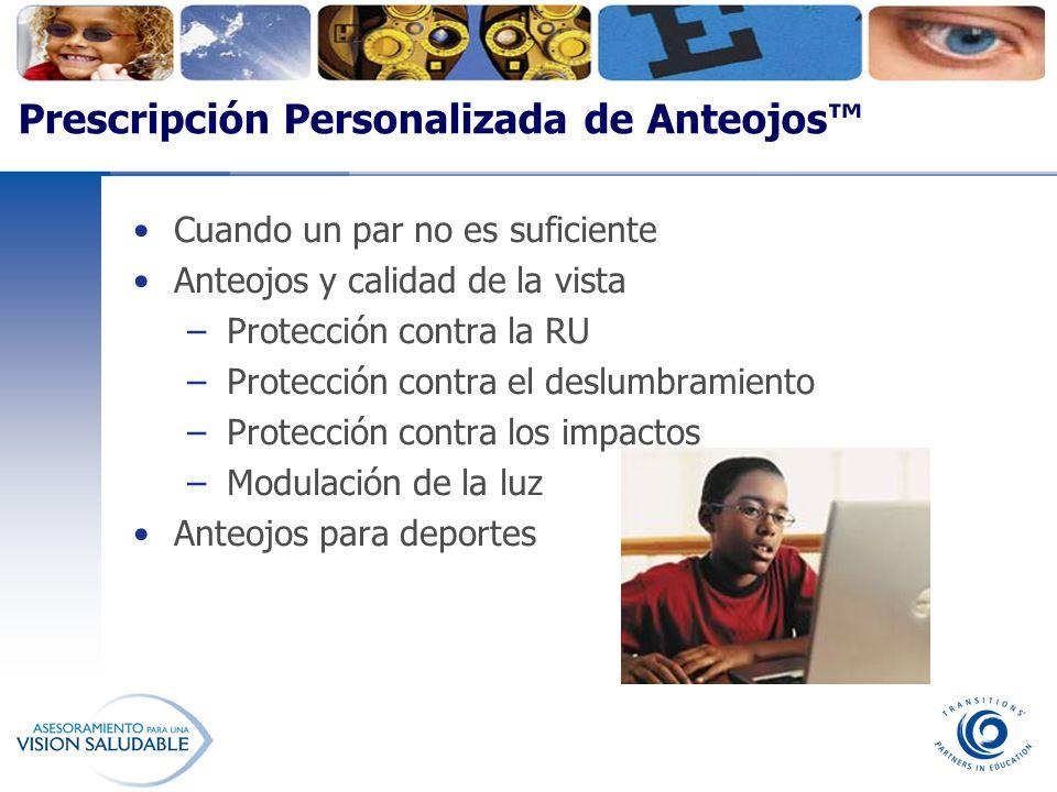 Prescripción Personalizada de Anteojos Cuando un par no es suficiente Anteojos y calidad de la vista –Protección contra la RU –Protección contra el de