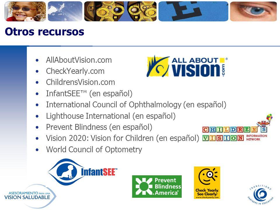 Otros recursos AllAboutVision.com CheckYearly.com ChildrensVision.com InfantSEE (en español) International Council of Ophthalmology (en español) Light