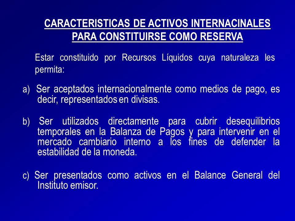 a) Ser aceptados internacionalmente como medios de pago, es decir, representados en divisas. b) Ser utilizados directamente para cubrir desequilibrios