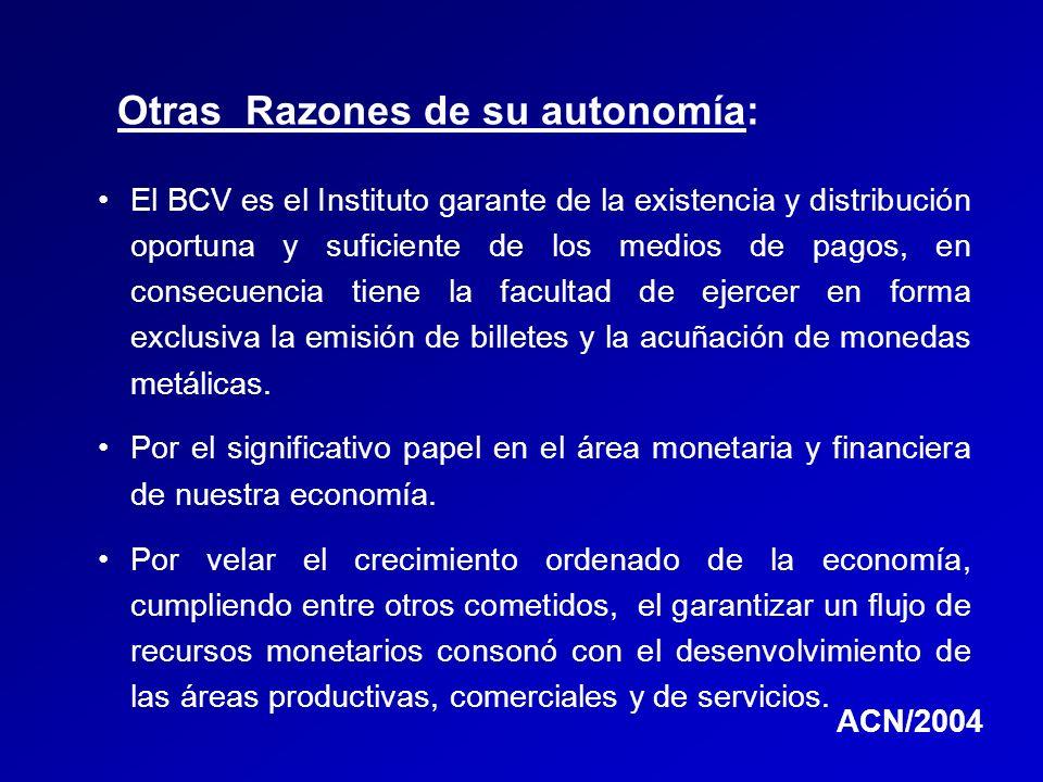 Otras Razones de su autonomía: El BCV es el Instituto garante de la existencia y distribución oportuna y suficiente de los medios de pagos, en consecu