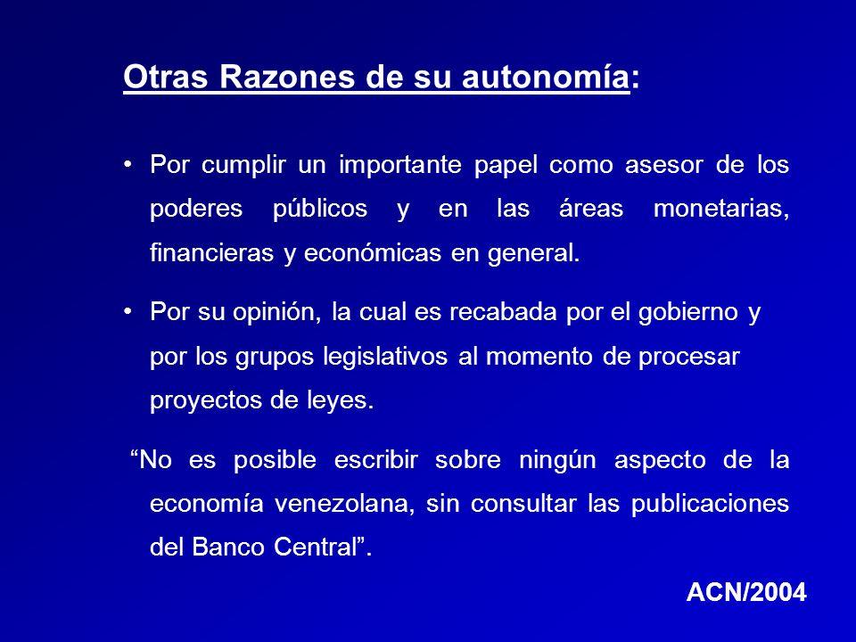 Otras Razones de su autonomía: Por cumplir un importante papel como asesor de los poderes públicos y en las áreas monetarias, financieras y económicas