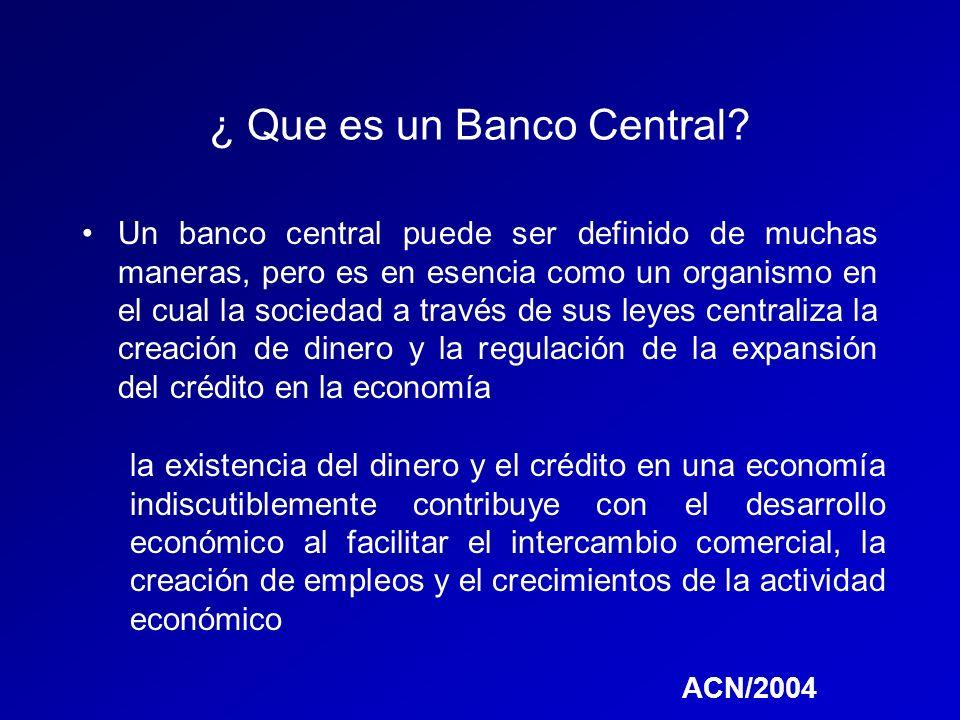 ¿ Que es un Banco Central? Un banco central puede ser definido de muchas maneras, pero es en esencia como un organismo en el cual la sociedad a través