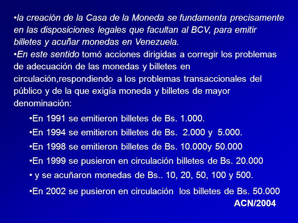 la creación de la Casa de la Moneda se fundamenta precisamente en las disposiciones legales que facultan al BCV, para emitir billetes y acuñar monedas