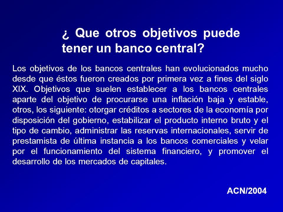 ¿ Que otros objetivos puede tener un banco central? Los objetivos de los bancos centrales han evolucionados mucho desde que éstos fueron creados por p