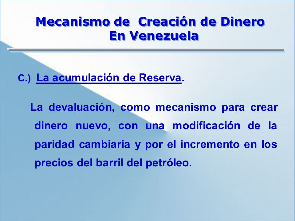 C.) La acumulación de Reserva. La devaluación, como mecanismo para crear dinero nuevo, con una modificación de la paridad cambiaria y por el increment