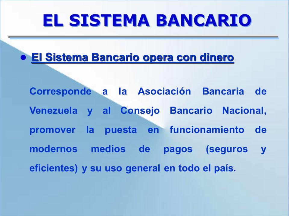 EL SISTEMA BANCARIO Corresponde a la Asociación Bancaria de Venezuela y al Consejo Bancario Nacional, promover la puesta en funcionamiento de modernos