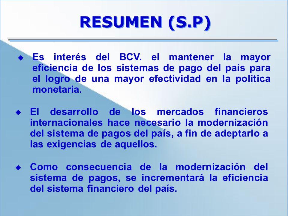 RESUMEN (S.P) Es interés del BCV. el mantener la mayor eficiencia de los sistemas de pago del país para el logro de una mayor efectividad en la políti