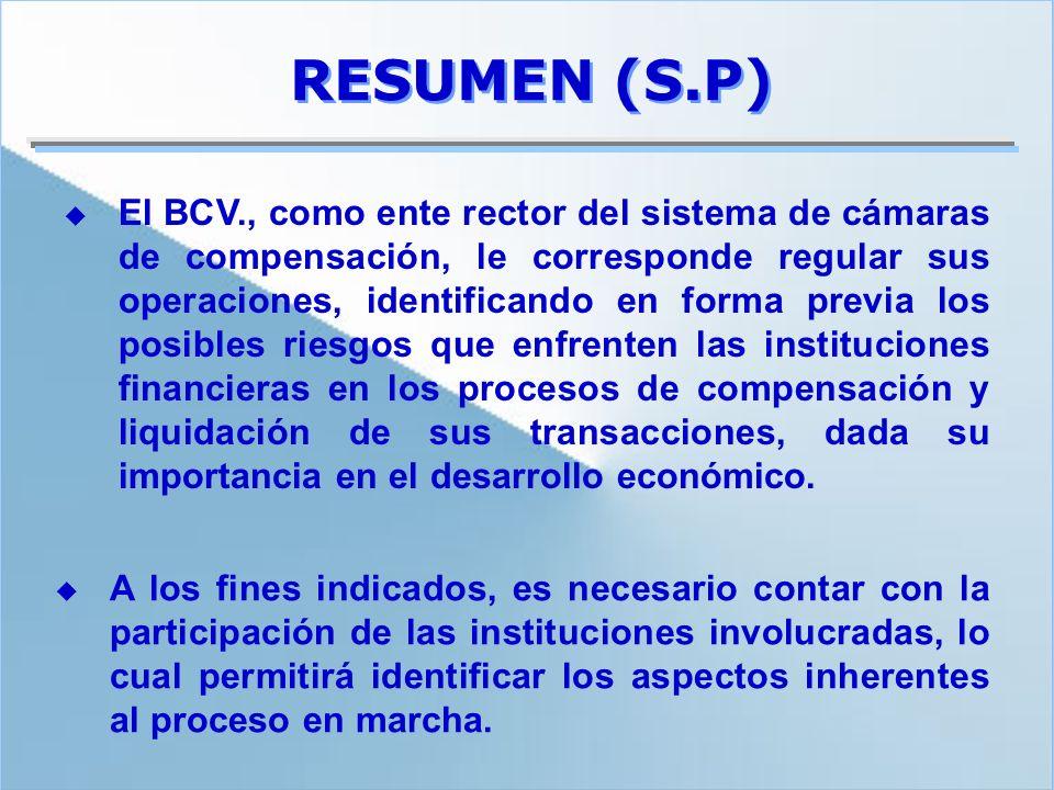 RESUMEN (S.P) El BCV., como ente rector del sistema de cámaras de compensación, le corresponde regular sus operaciones, identificando en forma previa