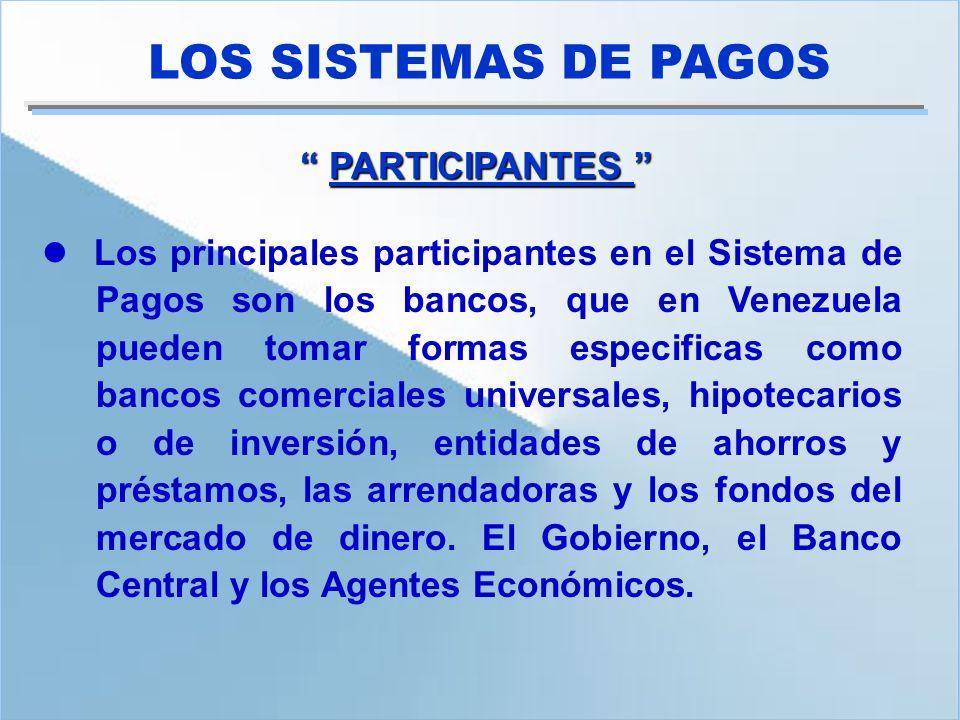 Los principales participantes en el Sistema de Pagos son los bancos, que en Venezuela pueden tomar formas especificas como bancos comerciales universa