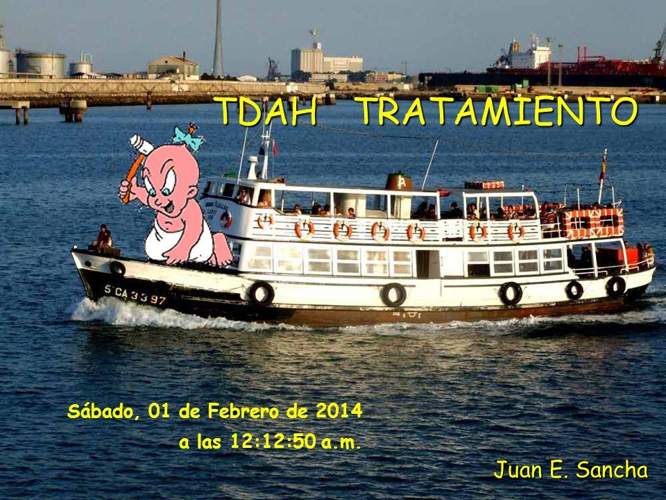 TDAH TRATAMIENTO Sábado, 01 de Febrero de 2014 a las 12:14:32 a.m. Juan E. Sancha