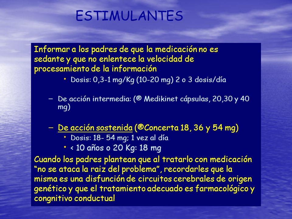 ESTIMULANTES Metilfenidato: – De acción corta (®Rubifén compr, 5, 10 y 20 mg) (En USA otros: Ritalin, Methilin, etc) Dosis: 0,3-1 mg/Kg (10-20 mg) 2 o