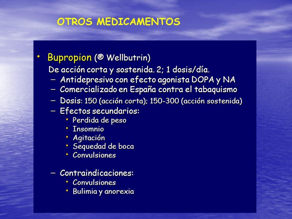 OTROS MEDICAMENTOS Bupropion (® Wellbutrin) Bupropion (® Wellbutrin) De acción corta y sostenida. 2; 1 dosis/día. De acción corta y sostenida. 2; 1 do